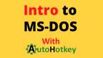 Intro to DOS and AutoHotkey